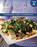 Eat Right 4 Your Type Personalized Cookbook Type A: 150+ Healthy Recipes For Your Blood Type Diet