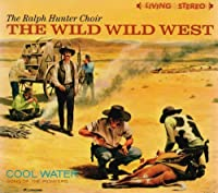 The Wild Wild West + Cool Water by Ralph Hunter Choir / Sons of the Pioneers