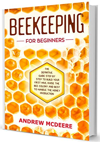 Beekeeping for Beginners: A Complete Beekeeping Guide for Beginners!How to...