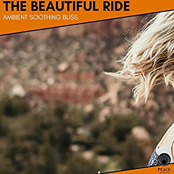 The Beautiful Ride - Ambient Soothing Bliss
