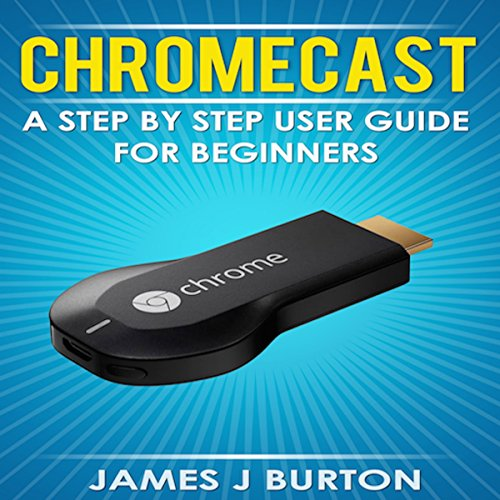 Couverture de Chromecast: A Step by Step User Guide for Beginners