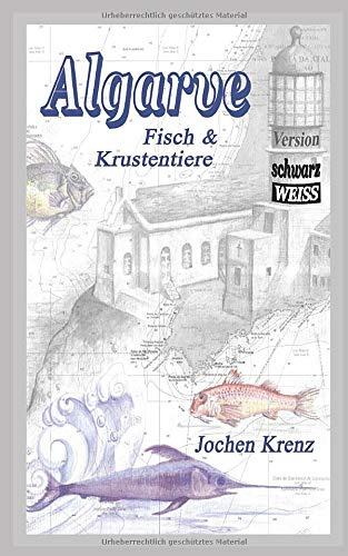Algarve - Fisch & Krustentiere: Die wichtigsten Arten von A bis Z  - Version schwarz/weiß