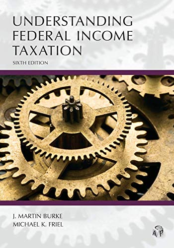 Compare Textbook Prices for Understanding Federal Income Taxation, Sixth Edition 6 Edition ISBN 9781531014599 by J. Martin Burke,Michael K. Friel