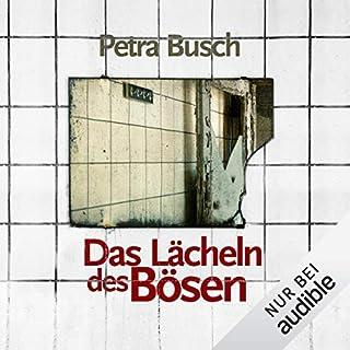 Das Lächeln des Bösen                   Autor:                                                                                                                                 Petra Busch                               Sprecher:                                                                                                                                 Tanja Geke                      Spieldauer: 12 Std. und 19 Min.     92 Bewertungen     Gesamt 3,6