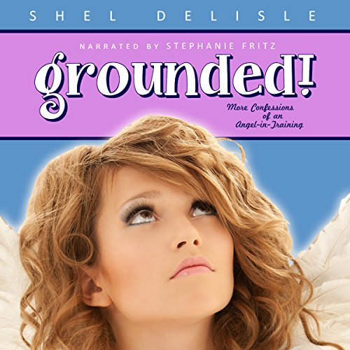 Grounded! More Confessions of an Angel in Training     Confessions of an Angel-in-Training, Book 2              By:                                                                                                                                 Shel Delisle                               Narrated by:                                                                                                                                 Stephanie Fritz                      Length: 4 hrs and 45 mins     7 ratings     Overall 4.7