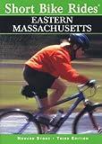 Short Bike Rides in Eastern Massachusetts, 3rd (Short Bike Rides Series)