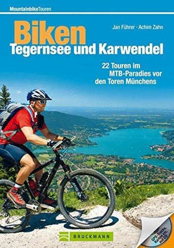 Biken Tegernsee und Karwendel: 22 Touren im MTB-Paradies vor den Toren Münchens (Mountainbiketouren)