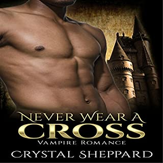 Vampire Romance: Never Wear a Cross     Paranormal Erotica Thriller New Adult Romance              By:                                                                                                                                 Crystal Sheppard                               Narrated by:                                                                                                                                 Meghan Kelly                      Length: 53 mins     1 rating     Overall 1.0