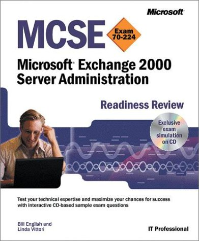 MCSE Microsoft Exchange 2000 Server Administration Readiness Review Exam 70-224 (With CD-ROM)