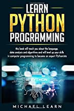 Learn Python Programming: In this book it will teach you about the language, data analysis and algorithms and will level up your skills in computer programming to become an expert Pythonista