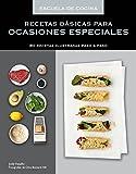 Recetas básicas para ocasiones especiales (Escuela de cocina): 80 recetas ilustradas paso a paso