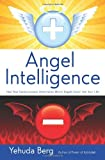 Angel Intelligence: How Your Consciousness Determines Which Angels Come into Your Life - Yehuda Berg