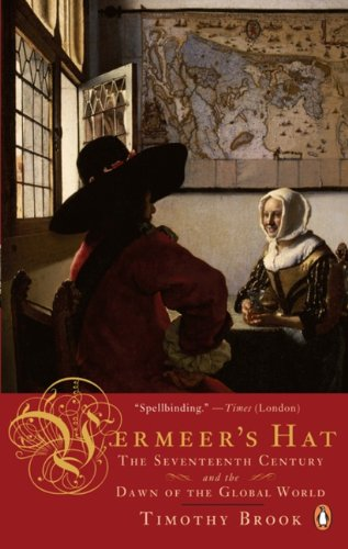 Vermeer's Hat: The Sevzehnth Century And The Dawn Of The Global World