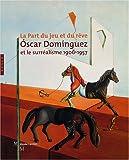 Oscar Dominguez et le surréalisme 1906-1957 - La part du jeu et du rêve