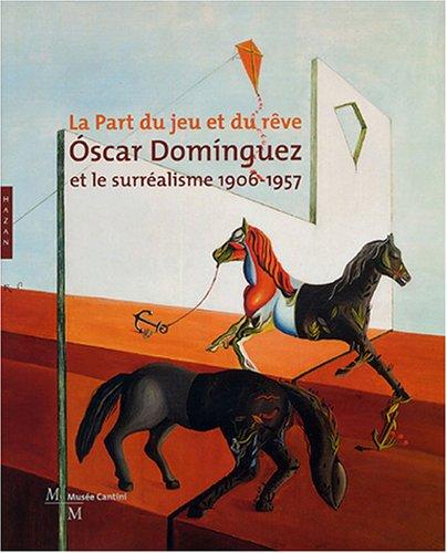 Oscar Dominguez et le Surréalisme 1906-1957
