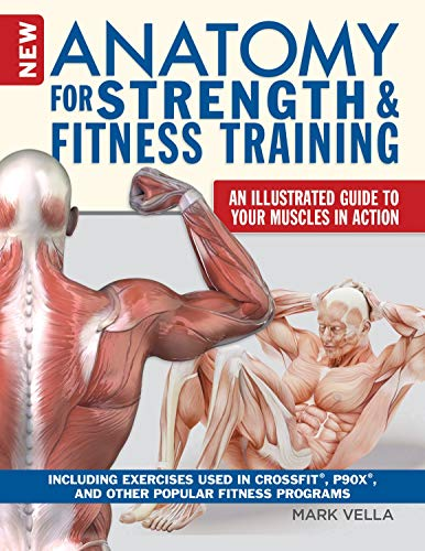 New Anatomy for Strength & Fitness Training: An Illustrated Guide to Your Muscles in Action Including Exercises Used in CrossFit, P90X, and Other Popular Fitness Programs