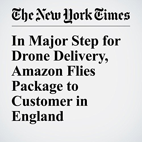 In Major Step for Drone Delivery, Amazon Flies Package to Customer in England audiobook cover art