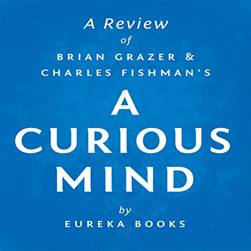 A Review of Brian Grazer's and Charles Fishman's A Curious Mind audiobook cover art