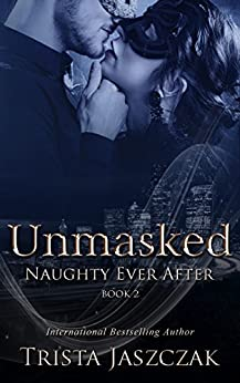 Unmasked (Naughty Ever After Book 2) by [Trista Jaszczak, The Graphics Shed]
