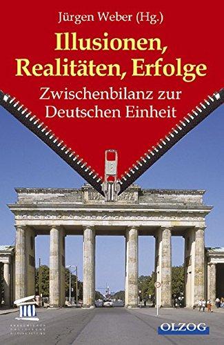 Illusionen, Realitäten, Erfolge: Zwischenbilanz zur Deutschen Einheit