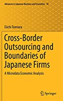 Cross-Border Outsourcing and Boundaries of Japanese Firms: A Microdata Economic Analysis (Advances in Japanese Business and Economics (18))