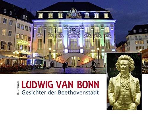 Ludwig van Bonn: Gesichter der Beethovenstadt