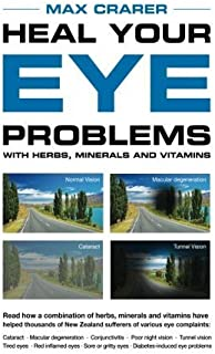 Heal Your Eye Problems With Herbs, Minerals and Vitamins by Max Crarer (2013-02-21)