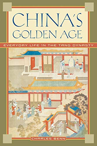 China's Golden Age: Everyday Life in the Tang Dynasty