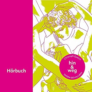 Hin & weg: Verliebe dich ins Leben                   Autor:                                                                                                                                 Christoph Quarch                               Sprecher:                                                                                                                                 Christoph Quarch                      Spieldauer: 8 Std. und 45 Min.     3 Bewertungen     Gesamt 5,0