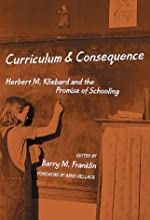 Curriculum and Consequence: Herbert M. Kliebard and the Promise of Schooling