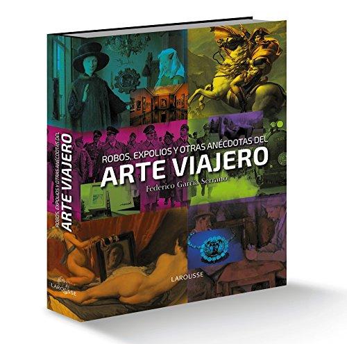 Robos, expolios y otras anécdotas del arte viajero (