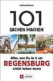 101 Sachen machen – Alles, was Du in & um Regensburg erlebt haben musst. Der Ideengeber für Einheimische und Touristen. Natur, Kultur, Geschichte, Nachhaltigkeit, Kulinarik und vieles mehr entdecken.