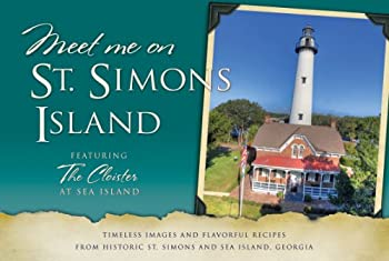 Paperback Meet Me on St. Simons Island: Timeless Images and Flavorful Recipes from Historic St. Simons and Sea Island, Georgia Book