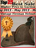 Top25 Best Sale Higher Price in Auction - May 2013 - Vintage Fireman Helmet (English Edition)