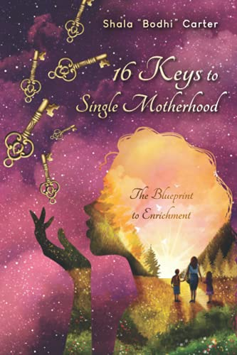 16 Keys to Single Motherhood: The Blueprint to Enrichment