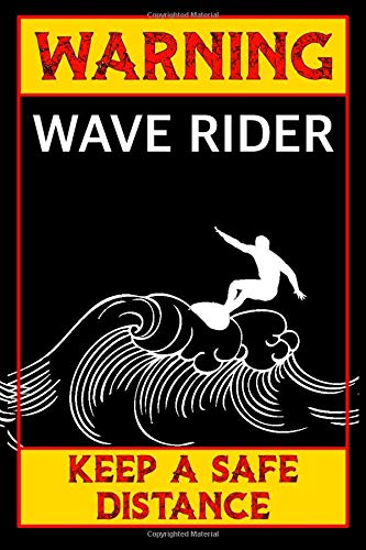 Warning Wave Rider Keep A Safe Distance: Surfing Notebook Or Journal: Funny Surfer Gifts For Men Or Boys: (blank lined 6 x 9 inches)