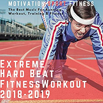Extreme Beat Hard Fitness Workout 2018 - 2019 (The Best Music for Running, Workout, Training & Fitness)