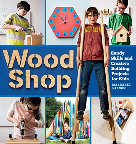 Compare Textbook Prices for Wood Shop: Handy Skills and Creative Building Projects for Kids Illustrated Edition ISBN 9781612129426 by Larson, Margaret