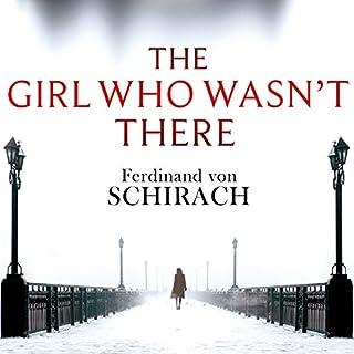 The Girl Who Wasn't There                   Autor:                                                                                                                                 Ferdinand von Schirach                               Sprecher:                                                                                                                                 Cameron Stewart                      Spieldauer: 5 Std. und 24 Min.     1 Bewertung     Gesamt 5,0