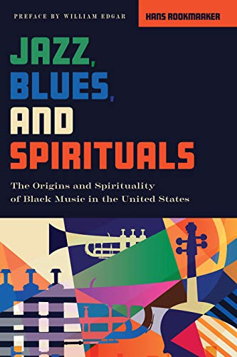 Jazz, Blues, and Spirituals: The Origins and Spirituality of Black Music in the United States, New Edition