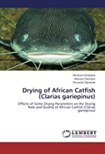Drying of African Catfish (Clarias gariepinus): Effects of Some Drying Parameters on the Drying Rate and Quality of African Catfish (Clarias gariepinus)