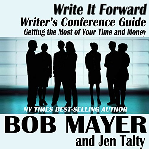 Writer's Conference Guide: Getting the Most of Your Time and Money (Write It Forward) Audiobook By Jennifer Talty, Bob Mayer cover art