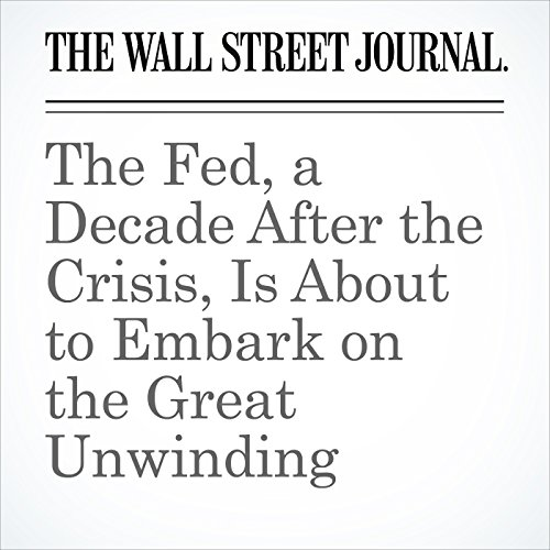 The Fed, a Decade After the Crisis, Is About to Embark on the Great Unwinding copertina