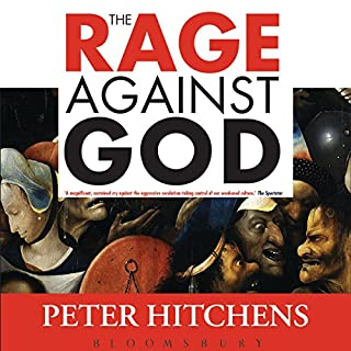 The Rage Against God     How Atheism Led Me to Faith              By:                                                                                                                                 Peter Hitchens                               Narrated by:                                                                                                                                 Peter Hitchens                      Length: 4 hrs and 57 mins     111 ratings     Overall 4.5