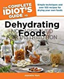 The Complete Idiot's Guide to Dehydrating Foods: Simple Techniques and Over 170 Recipes for Creating and Using Dehydrated Foods (Complete Idiot's Guides (Lifestyle Paperback))