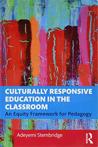 Compare Textbook Prices for Culturally Responsive Education in the Classroom: An Equity Framework for Pedagogy 1 Edition ISBN 9781138339453 by Stembridge, Adeyemi