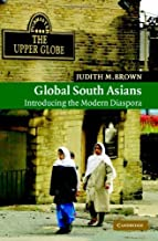 Global South Asians: Introducing the modern Diaspora (New Approaches to Asian History Book 1)
