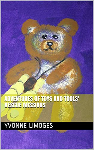 Adventures of toys and tools rescue missions (Flashlights and friends adventures book 3) (English Edition)