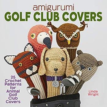 Amigurumi Golf Club Covers  25 Crochet Patterns for Animal Golf Club Covers