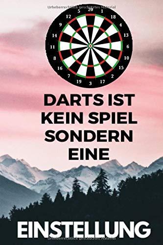 Darts ist kein Spiel sondern eine Einstellung: Notizblock Dart: Punkteheft zum selber ausfüllen mit Sets und Legs   130 Seiten   A5   Punktetabellen ... Vorlage für über 100 Spiele (Darten, Band 5)